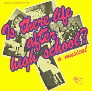 CD IS THERE LIFE AFTER HIGHSCHOOL - Original Broadway Cast 1982
