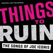CD THINGS TO RUIN - The Songs of Joe Iconis - Original US Cast 2010