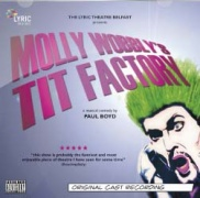 CD MOLLY WOBBLY\'S TIT FACTORY - Original UK Cast 2012