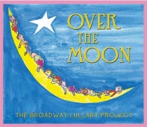 CD Over The Moon - The Broadway Lullaby Project