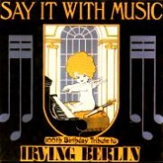 CD Say It With Music - 100th Birthday Tribute To Irving Berlin