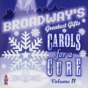 CD Broadway\'s Greatest Gifts - Carols For A Cure - Volume 4