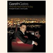 Sheet Music Gates, Gareth - What My Heart Wants To Say \(PVG\)